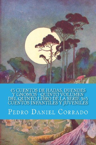45 Cuentos de Hadas, Duendes y Gnomos - Quinto Volumen: 365 Cuentos Infantiles y Juveniles (Spanish Edition)