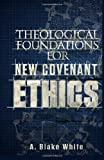 img - for Theological Foundations for New Covenant Ethics book / textbook / text book