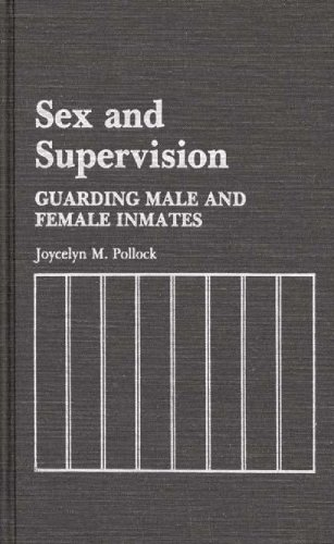 Sex and Supervision: Guarding Male and Female Inmates (Contributions in Criminology and Penology)
