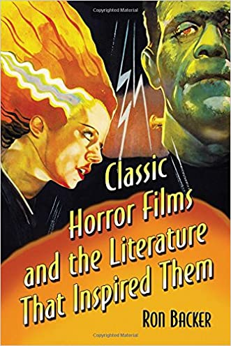Classic Horror Films and the Literature That Inspired Them written by Ron Backer