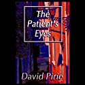 The Patient's Eyes: The Dark Beginnings of Sherlock Holmes Audiobook by David Pirie Narrated by Richard Matthews