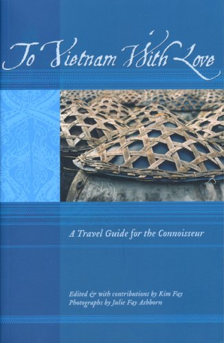 To Vietnam With Love. A Travel Guide for the Connoisseur. (To Asia with Love)