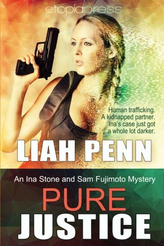 Pure Justice: An Ina Stone and Sam Fujimoto Mystery: Volume 2