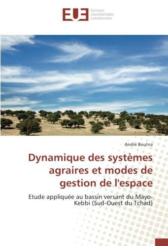 Dynamique des systèmes agraires et modes de gestion de l'espace: Etude appliquée au bassin versant du Mayo-Kebbi (Sud-Ouest du Tchad)