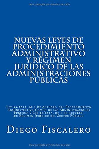 Nuevas Leyes de Procedimiento administrativo y Régimen Jurídico de las Administraciones Públicas: Ley 39/2015, de 1 de octubre, del Procedimiento ... de Régimen Jurídico del Sector Público