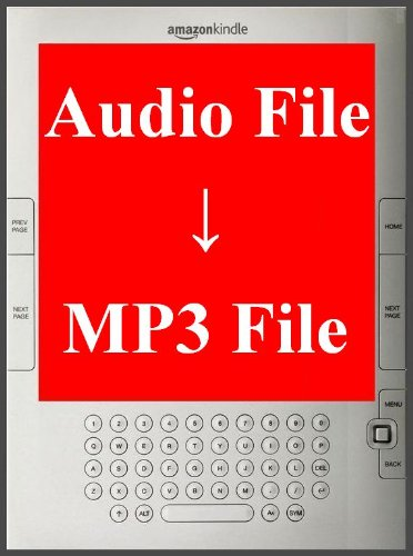 """Audio File to MP3"" How to convert Various Audio Sound Files (.wav .au .ogg .flac etc) to Kindle MP3 Format. - TKP 0058 -"