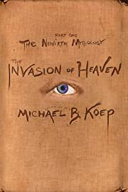 The Invasion of Heaven, Part One of the Newirth Mythology