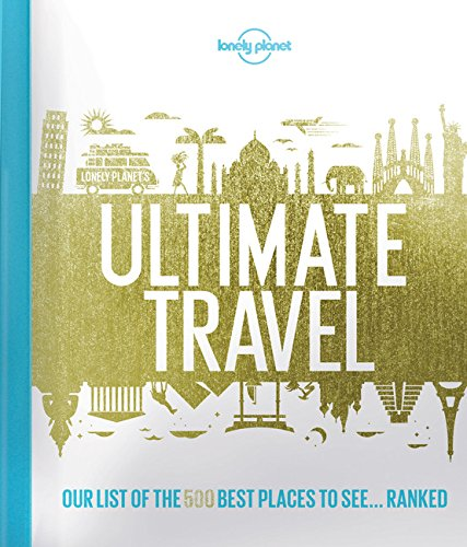 Lonely Planet's Ultimate Travel: Our List of the 500 Best Places to See... Ranked (Coffee Table Books Hardcover compare prices)