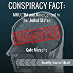 Conspiracy Fact: MKULTRA and Mind Control in the United States: Declassified: Conspiracy Facts Declassified, Book 2 | Kate Marcello