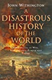 img - for A Disastrous History of the World: Chronicles of War, Earthquake, Plague and Flood book / textbook / text book