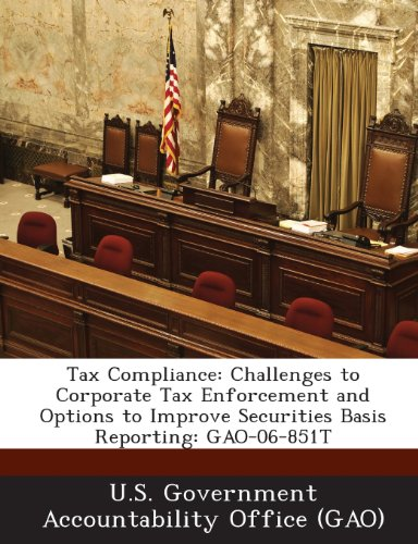 Tax Compliance: Challenges to Corporate Tax Enforcement and Options to Improve Securities Basis Reporting: Gao-06-851t
