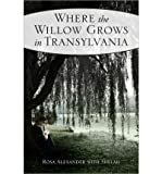 img - for BY Alexander, Rosa ( Author ) [{ Where the Willow Grows in Transylvania By Alexander, Rosa ( Author ) Nov - 01- 2011 ( Paperback ) } ] book / textbook / text book