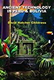 Ancient Technology in Peru & Bolivia (1935487817) by Childress, David Hatcher