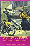 Grand-Guignol: The French Theatre of Horror (University of Exeter Press - Exeter Performance Studies) (085989696X) by Hand, Richard J.