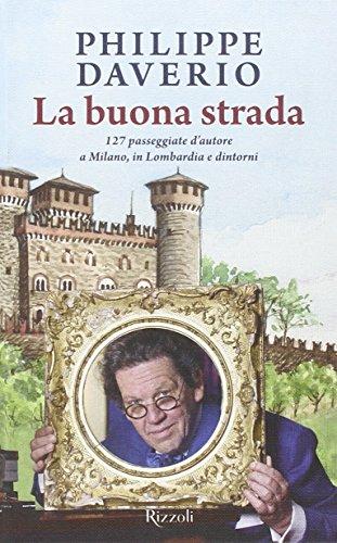 La buona strada 127 passeggiate d'autore a Milano in Lombardia e dintorni PDF