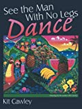 img - for See the Man With No Legs Dance book / textbook / text book
