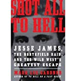 img - for Shot All to Hell: Jesse James, the Northfield Raid, and the Wild West's Greatest Escape (Paperback) - Common book / textbook / text book