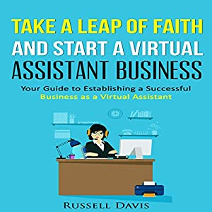 Take a Leap of Faith and Start a Virtual Assistant Business Audiobook