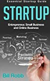Startup: Essential Startup Guide - Entrepreneur, Small Business & Online Business
