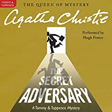 The Secret Adversary: A Tommy and Tuppence Mystery Audiobook by Agatha Christie Narrated by Hugh Fraser