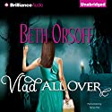 Vlad All Over (       UNABRIDGED) by Beth Orsoff Narrated by Tanya Eby