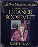 Life Was Meant to Be Lived: A Centenary Portrait of Eleanor Roosevelt (0393018776) by Lash, Joseph P.