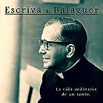 Escrivá de Balaguer: La vida ordinaria de un santo [The Ordinary Life of a Saint] |  Online Studio Productions