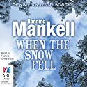 When the Snow Fell Audiobook by Henning Mankell Narrated by Francis Greenslade