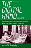 img - for The Digital Hand, Vol 3: How Computers Changed the Work of American Public Sector Industries book / textbook / text book