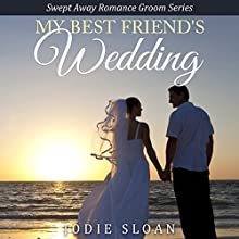 My Best Friend's Wedding: Swept Away Romance Groom Series (       UNABRIDGED) by Jodie Sloan Narrated by Annelise Dummond