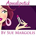 Apocalipstick (       UNABRIDGED) by Sue Margolis Narrated by Sue Margolis