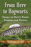 From Here to Hogwarts: Essays on Harry Potter Fandom and Fiction