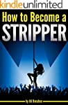 How to Become a Stripper: The Ultimat...