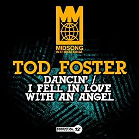 Tod Foster Dancin I Fell In Love With An Angel