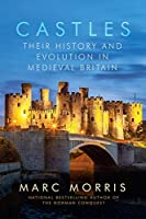 Castles: Their History and Evolution in Medieval Britain