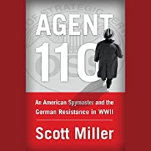 Agent 110: An American Spymaster and the German Resistance in WWII Audiobook by Scott Miller Narrated by Noah Michael Levine