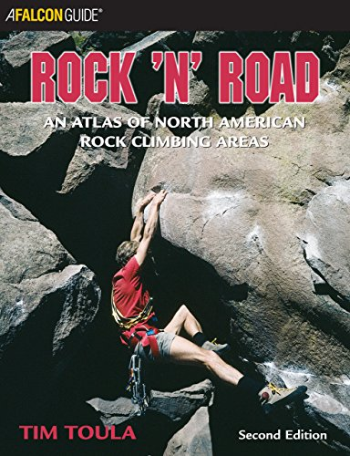 Rock 'n' Road, 2nd: An Atlas of North American Rock Climbing Areas (Regional Rock Climbing Series)