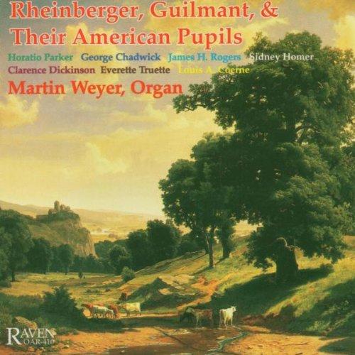 Rheinberger, Guilmant & Their American Pupils