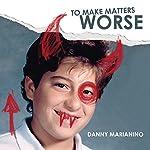 To Make Matters Worse   Danny Marianino