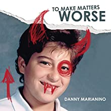 To Make Matters Worse Audiobook by Danny Marianino Narrated by Danny Marianino