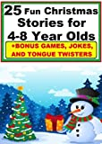 25 Fun Christmas Stories for 4-8 Years Olds (Gorgeous Childrens Book Perfect for Bedtime and Young Readers)
