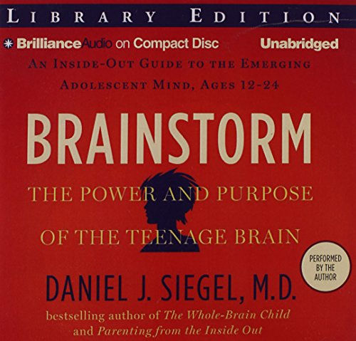 Brainstorm: The Power and Purpose of the Teenage Brain: An Inside-Out Guide to the Emerging Adolescent Mind, Ages 12-24: Library Edition