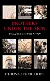 img - for Brothers Under the Skin: Travels in Tyranny book / textbook / text book