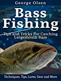 Bass Fishing: Tips and Tricks for Catching Largemouth Bass (Fishing Guide, Freshwater Fishing, Bass Fishing Books, How to Fish, Fishing Tackle)