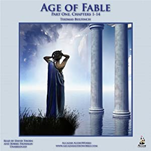 The Age of Fable: Part One, Chapters 1-14 | [Thomas Bulfinch]