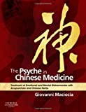 By Giovanni Maciocia CAc(Nanjing): The Psyche in Chinese Medicine: Treatment of Emotional and Mental Disharmonies with Acupuncture and Chinese Herbs First (1st) Edition