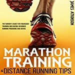 Marathon Training & Distance Running Tips: The Runner's Guide for Endurance Training and Racing, Beginner Running Programs and Advice | James Atkinson