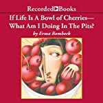 If Life Is A Bowl of Cherries, What Am I Doing In The Pits? | Erma Bombeck
