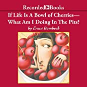 If Life Is A Bowl of Cherries, What Am I Doing In The Pits? | [Erma Bombeck]