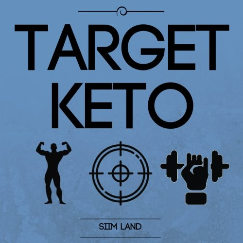 Target Keto: The Targeted Ketogenic Diet for Low Carb Athletes to Burn Fat Fast, Build Lean Muscle Mass and Increase Performance (Simple Keto) (Volume 3)